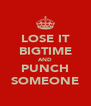 LOSE IT BIGTIME AND PUNCH SOMEONE - Personalised Poster A4 size