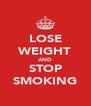 LOSE WEIGHT AND STOP SMOKING - Personalised Poster A4 size