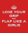 LOSE YOUR GRIP AND FLAP LIKE A GIRLIE - Personalised Poster A4 size