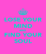 LOSE YOUR MIND AND FIND YOUR SOUL - Personalised Poster A4 size