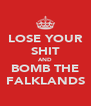 LOSE YOUR SHIT AND BOMB THE FALKLANDS - Personalised Poster A4 size