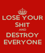 LOSE YOUR SHIT AND DESTROY EVERYONE - Personalised Poster A4 size