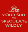 LOSE YOUR SHIT AND SPECULATE WILDLY - Personalised Poster A4 size