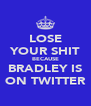 LOSE YOUR SHIT BECAUSE BRADLEY IS ON TWITTER - Personalised Poster A4 size