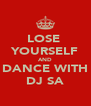 LOSE  YOURSELF AND DANCE WITH DJ SA - Personalised Poster A4 size