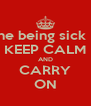 Losing someone you love and a loved one being sick &in pain and there's nothing you can do!! KEEP CALM AND CARRY ON - Personalised Poster A4 size