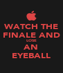 WATCH THE FINALE AND LOSE AN EYEBALL - Personalised Poster A4 size