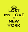 LOST MY LOVE IN NEW YORK - Personalised Poster A4 size