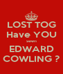 LOST TOG Have YOU seen EDWARD COWLING ? - Personalised Poster A4 size