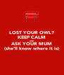 LOST YOUR OWL? KEEP CALM AND ASK YOUR MUM (she'll know where it is) - Personalised Poster A4 size