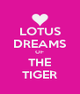 LOTUS DREAMS OF THE TIGER - Personalised Poster A4 size