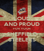 LOUD AND PROUD FOR YOUR SHEFFIELD STEELERS - Personalised Poster A4 size