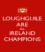 LOUGHGUILE ARE ALL IRELAND CHAMPIONS - Personalised Poster A4 size