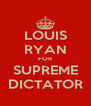 LOUIS RYAN FOR SUPREME DICTATOR - Personalised Poster A4 size