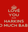 LOVÉ YOU ELIE HARKINS SO MUCH BABE  - Personalised Poster A4 size