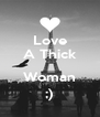 Love A Thick  Woman ;) - Personalised Poster A4 size