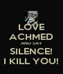 LOVE ACHMED AND SAY SILENCE! I KILL YOU! - Personalised Poster A4 size