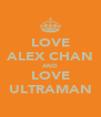 LOVE ALEX CHAN AND LOVE ULTRAMAN - Personalised Poster A4 size