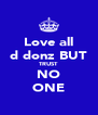 Love all d donz BUT TRUST NO ONE - Personalised Poster A4 size