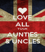 LOVE ALL YOUR AUNTIES & UNCLES - Personalised Poster A4 size