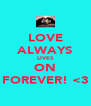 LOVE ALWAYS LIVES ON FOREVER! <3 - Personalised Poster A4 size