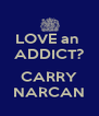 LOVE an  ADDICT?  CARRY NARCAN - Personalised Poster A4 size
