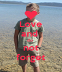 Love and  do  not forget - Personalised Poster A4 size