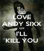 LOVE ANDY SIXX OR I'LL KILL YOU - Personalised Poster A4 size