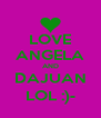LOVE ANGELA AND DAJUAN LOL :)- - Personalised Poster A4 size