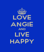 LOVE ANGIE AND LIVE HAPPY - Personalised Poster A4 size
