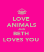 LOVE  ANIMALS AND BETH  LOVES YOU  - Personalised Poster A4 size