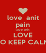 love  anit pain love anit LOVE SO KEEP CALM - Personalised Poster A4 size