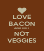 LOVE BACON AND NOT NOT VEGGIES - Personalised Poster A4 size