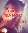 LOVE BANOO AND  DONT HURT HER <3 - Personalised Poster A4 size