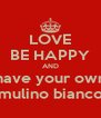 LOVE BE HAPPY AND have your own mulino bianco - Personalised Poster A4 size