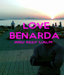 LOVE   BENARDA   AND KEEP CALM   - Personalised Poster A4 size