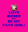 LOVE BIEBER AND BE MY FAVE GIRL! - Personalised Poster A4 size