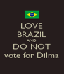 LOVE BRAZIL AND DO NOT vote for Dilma - Personalised Poster A4 size