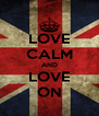 LOVE CALM AND LOVE ON - Personalised Poster A4 size