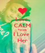 Love  CALM Takaila I Love  Her - Personalised Poster A4 size