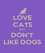 LOVE CATS BUT DON'T LIKE DOGS - Personalised Poster A4 size