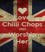 Love Chilli Chops AND Worship Her - Personalised Poster A4 size