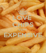 LOVE  CHIPS VERY EXPENSIVE  - Personalised Poster A4 size