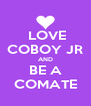 LOVE COBOY JR AND BE A COMATE - Personalised Poster A4 size