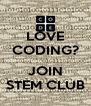 LOVE CODING?  JOIN STEM CLUB - Personalised Poster A4 size