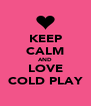 KEEP CALM AND LOVE COLD PLAY - Personalised Poster A4 size