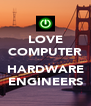 LOVE COMPUTER  HARDWARE ENGINEERS - Personalised Poster A4 size