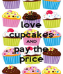 love cupcakes AND pay the price - Personalised Poster A4 size