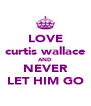 LOVE curtis wallace AND NEVER LET HIM GO - Personalised Poster A4 size