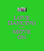 LOVE DANCING AND MOVE ON - Personalised Poster A4 size